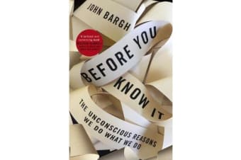 Before You Know It - The Unconscious Reasons We Do What We Do