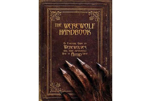 The Werewolf Handbook - An Essential Guide to Werewolves And, More Importantly, How to Avoid Them