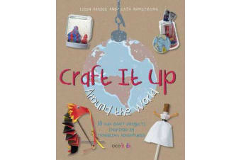 Craft It Up Around the World - 35 Fun Craft Projects Inspired by Traveling Adventures