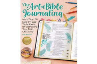 Art of Bible Journaling - More Than 60 Step-by-Step Techniques for Expressing Your Faith Creatively