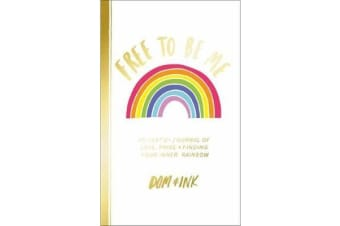 Free To Be Me - An LGBTQ+ Journal of Love, Pride and Finding Your Inner Rainbow