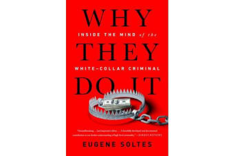 Why They Do It - Inside the Mind of the White-Collar Criminal