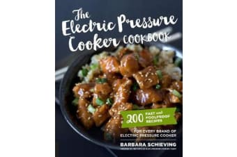 The Electric Pressure Cooker Cookbook - 200 Fast and Foolproof Recipes for Every Brand of Electric Pressure Cooker