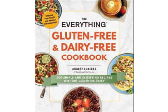The Everything Gluten-Free & Dairy-Free Cookbook - 300 simple and satisfying recipes without gluten or dairy