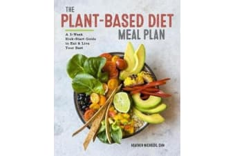 The Plant-Based Diet Meal Plan - A 3-Week Kickstart Guide to Eat & Live Your Best