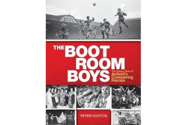 The Boot Room Boys - The Unseen Story of Anfield's Conquering Heroes