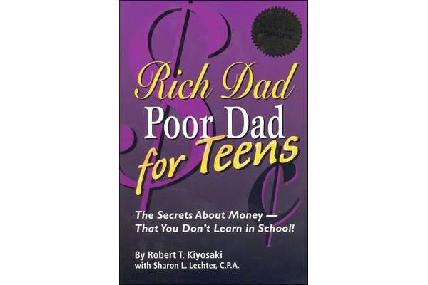 Rich Dad Poor Dad for Teens - The Secrets about Money--That You Don't Learn in School!