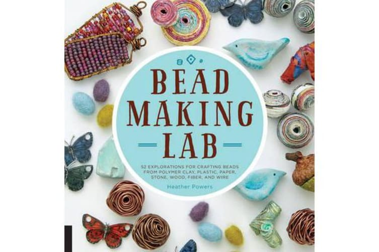 Bead-Making Lab - 52 explorations for crafting beads from polymer clay, plastic, paper, stone, wood, fiber, and wire