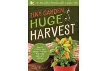 Tiny Garden, Huge Harvest - How to Harvest Huge Crops From Mini Plots and Container Gardens