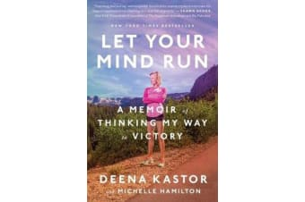 Let Your Mind Run - A Memoir of Thinking My Way to Victory