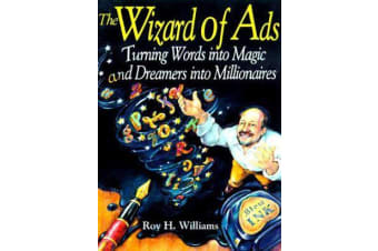 The Wizard of Ads - Turning Words into Magic and Dreamers into Millionaires