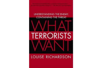 What Terrorists Want - Understanding the Enemy, Containing the Threat