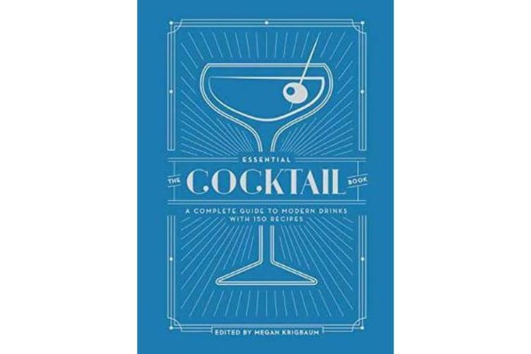 The Essential Cocktail Book - A Complete Guide to Modern Drinks with 150 Recipes