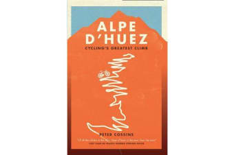 Alpe d'Huez - The Story of Pro Cycling's Greatest Climb