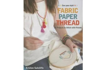 Fabric Paper Thread - 26 Projects to Sew & Embellish * 25 Embroidery Stitches
