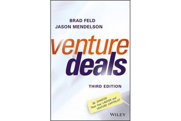 Venture Deals - Be Smarter Than Your Lawyer and Venture Capitalist, 3rd Edition