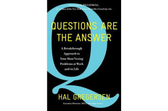 Questions Are the Answer - A Breakthrough Approach to Your Most Vexing Problems at Work and in Life