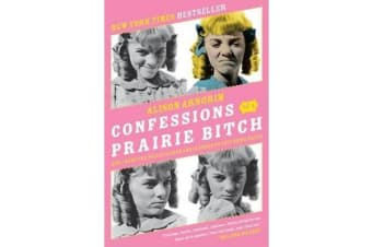 Confessions of a Prairie Bitch - How I Survived Nellie Oleson and Learned to Love Being Hated