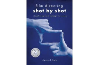 Film Directing: Shot by Shot - 25th Anniversary Edition - Visualizing from Concept to Screen