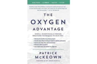 The Oxygen Advantage - Simple, Scientifically Proven Breathing Techniques to Help You Become Healthier, Slimmer, Faster, and Fitter