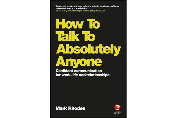 How To Talk To Absolutely Anyone - Confident Communication for Work, Life and Relationships
