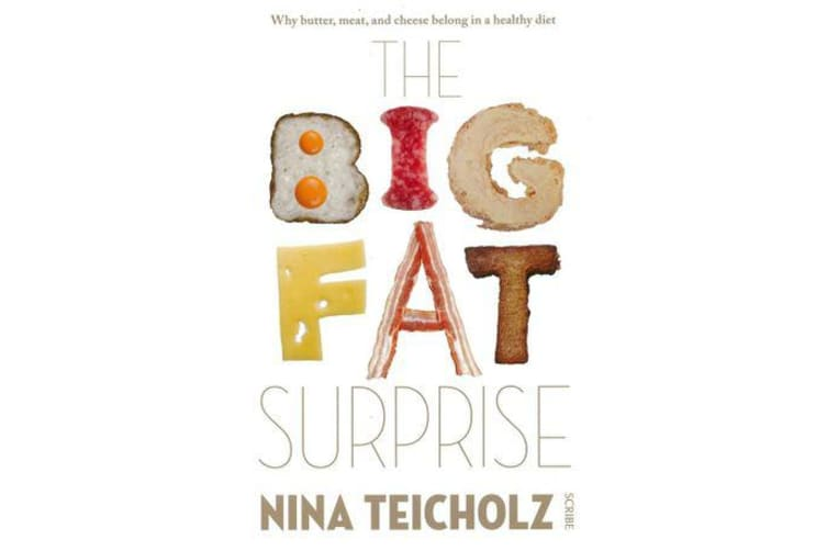 The Big Fat Surprise - Why Butter, Meat, And Cheese Belong In A Healthy Diet,