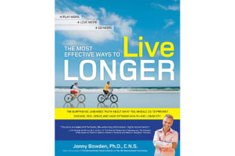 The Most Effective Ways To Live Longer - By Jonny Bowden