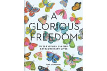 A Glorious Freedom - Older Women Leading Extraordinary Lives