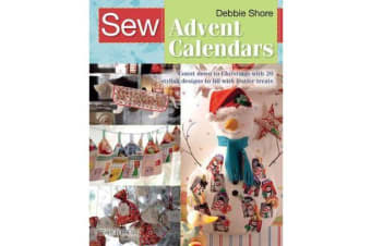 Sew Advent Calendars - Count Down to Christmas with 20 Stylish Designs to Fill with Festive Treats