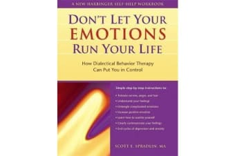 Don't Let Your Emotions Run Your Life - How Dialectical Behavior Therapy Can Put You in Control