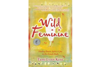 Wild Feminine - Finding Power, Spirit & Joy in the Female Body