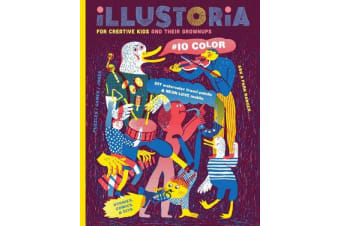 Illustoria: Issue #10: Colour - For Creative Kids and Their Grownups