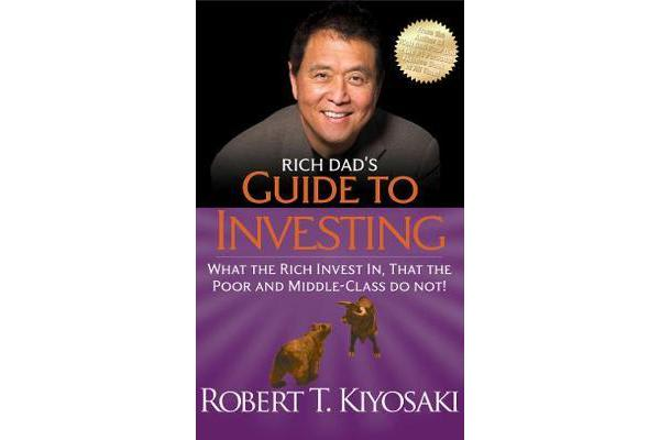 Rich Dad's Guide to Investing - What the Rich Invest In, That the Poor and Middle-Class Do Not