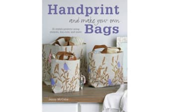Handprint and Make Your Own Bags - 35 Stylish Projects Using Stencils, Lino Cuts, and More