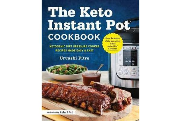 The Keto Instant Pot Cookbook - Ketogenic Diet Pressure Cooker Recipes Made Easy and Fast