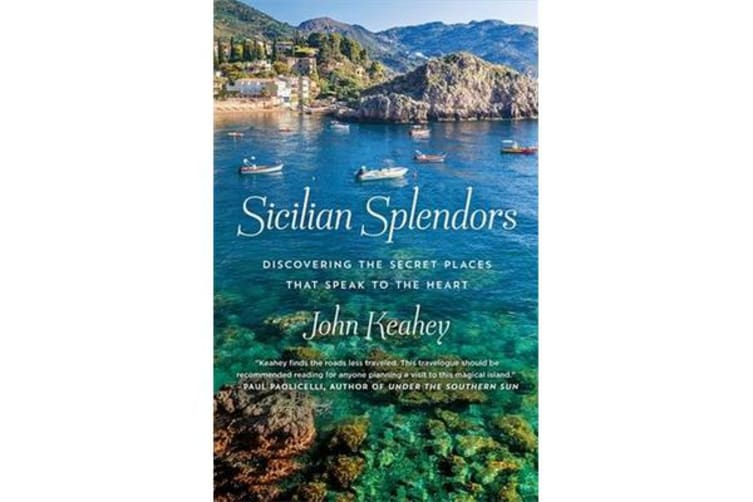 Sicilian Splendors - Discovering the Secret Places That Speak to the Heart