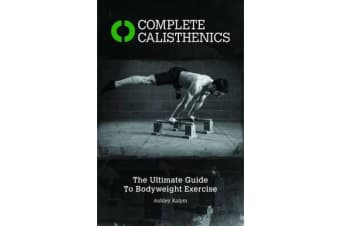 Complete Calisthenics - The Ultimate Guide to Bodyweight Exercises
