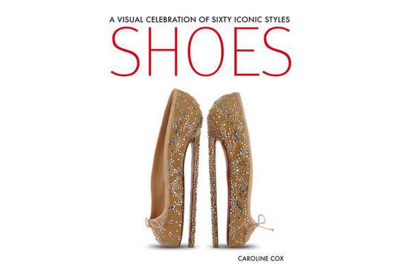 Shoes - A Visual Celebration of Sixty Iconic Styles