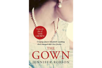 The Gown - An enthralling historical novel of the creation of Queen Elizabeth's wedding dress