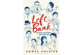 Left Bank - Art, Passion and the Rebirth of Paris 1940-1950