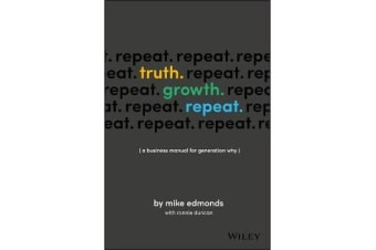 Truth. Growth. Repeat. - A Business Manual for Generation Why