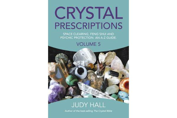 Crystal Prescriptions: Volume 5 - Space Clearing, Feng Shui and Psychic Protection. An A-Z Guide