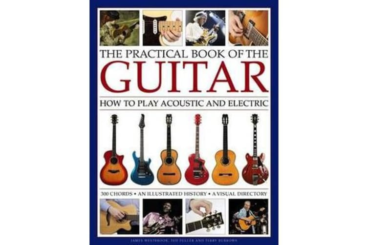 Practical Book of the Guitar - How to Play Acoustic and Electric