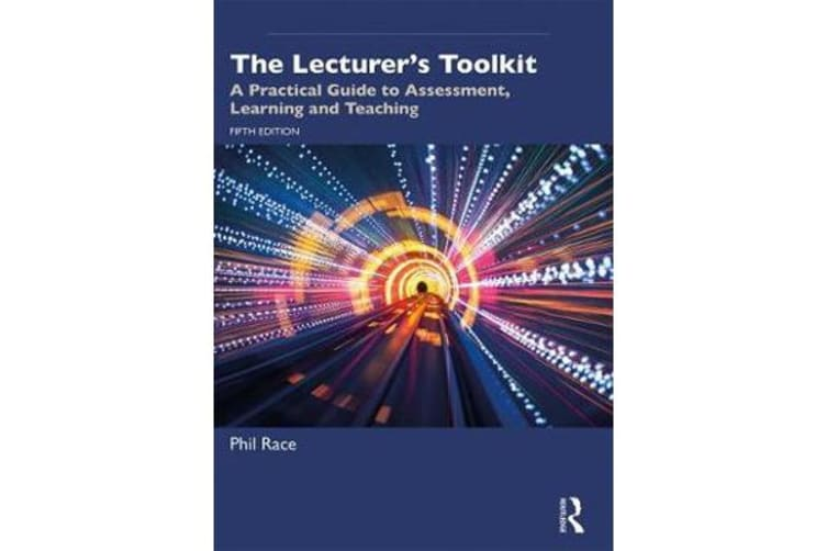 The Lecturer's Toolkit - A Practical Guide to Assessment, Learning and Teaching
