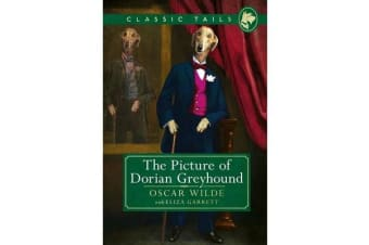 The Picture of Dorian Greyhound (Classic Tails 4) - Beautifully illustrated classics, as told by the finest breeds!
