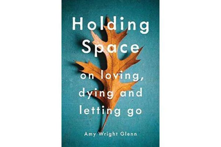 Holding Space - On Loving, Dying, and Letting Go