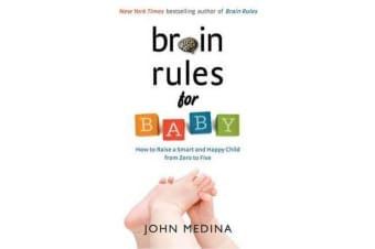 Brain Rules For Baby - How To Raise A Smart And Happy Child From Zero To Five (Revised Edition)