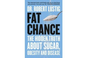 Fat Chance - The Hidden Truth About Sugar, Obesity and Disease