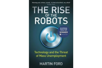 The Rise of the Robots - Technology and the Threat of Mass Unemployment