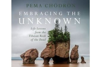 Embracing the Unknown - Life Lessons from the Tibetan Book of the Dead